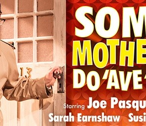 Some Mothers Do 'Ave 'Em at Regent Theatre